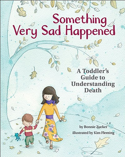 "Books like ""Something Very Sad Happened: A Toddler's Guide to Understanding Death"" by Bonnie Zucker can help parents explain concepts of mental health to their children."