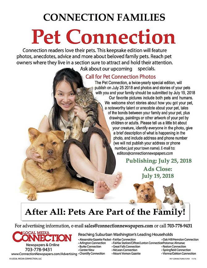 The Pet Connection, a bi-annual themed edition, will publish July 25, 2018. | We invite you to send us stories about your pets, photos of you and/or your family with your cats, dogs, hamsters, snakes, lizards, frogs, rabbits, or whatever other creatures share your home or yard with you.